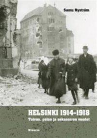 Helsinki 1914-1918 : toivon, pelon ja sekasorron vuodet