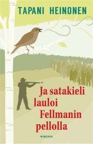 Ja satakieli lauloi Fellmanin pellolla