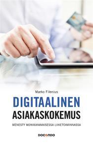 Digitaalinen asiakaskokemus : menesty monikanavaisessa liiketoiminnassa