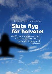 Sluta flyg för i helvete : Varför inte koppla av därhemma istället för att boka en flygresa till helvetet