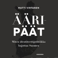 Ääripäät : miten identiteettipolitiikka hajottaa Suomea