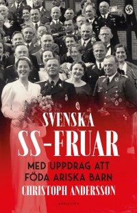 Svenska SS-fruar : med uppdrag att föda ariska barn