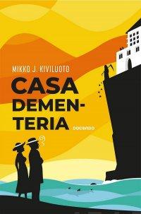 Casa Dementeria : rikosromaani, jossa ei ole murhaajaa. Ruumiita kylläkin
