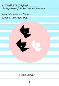 Här föds svensk hiphop - Ett reportage från Stockholms förorter. Med intervjuer av Titiyo, Leila K. och Papa Dee.