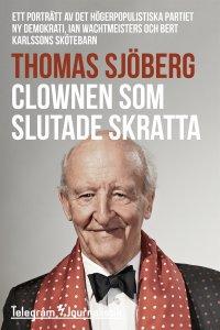 Clownen som slutade skratta - Ett porträtt av det högerpopulistiska partiet Ny demokrati, Ian Wachtmeisters och Bert Karlssons skötebarn