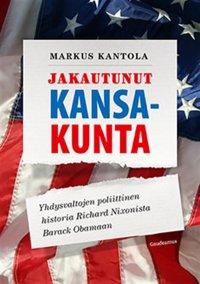 Jakautunut kansakunta : Yhdysvaltojen poliittinen historia Richard Nixonista Barack Obamaan