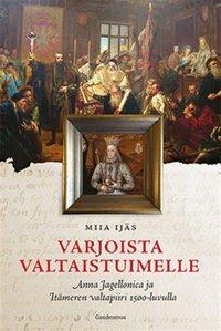 Varjoista valtaistuimelle : Anna Jagellonica ja Itämeren valtapiiri 1500-luvulla