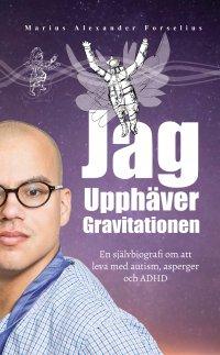 Jag Upphäver Gravitationen: En självbiografi om att leva med autism, asperger och ADHD