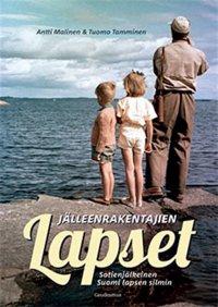 Jälleenrakentajien lapset : sotienjälkeinen Suomi lapsen silmin