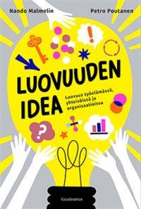 Luovuuden idea: luovuus työssä, yhteisöissä ja organisaatioissa