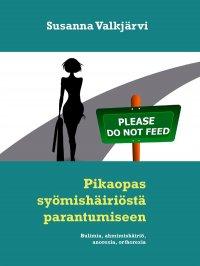 Pikaopas syömishäiriöstä parantumiseen: Bulimia, ahmimishäiriö, anorexia, orthorexia
