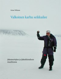 Valkoinen karhu seikkailee: jäänmurtajien ja jäätutkimuksen maailmassa