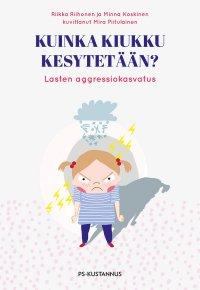 Kuinka kiukku kesytetään? : Lasten aggressiokasvatus