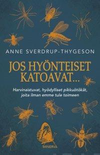 Jos hyönteiset katoavat...: Harvinaistuvat, hyödylliset pikkuötökät, joita ilman emme tule toimeen