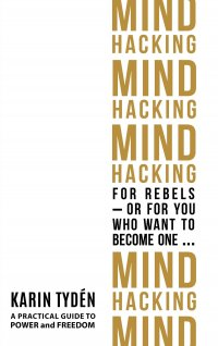 Mind Hacking for Rebels - or for you who want to become one...