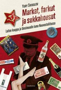Markat, farkut ja sukkahousut : laiton kauppa ja länsimuodin lumo Neuvostoliitossa