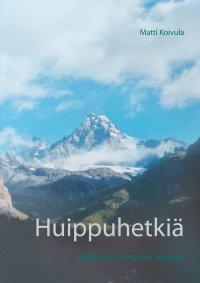 Huippuhetkiä : vaelluksia Itävallan Alpeilla