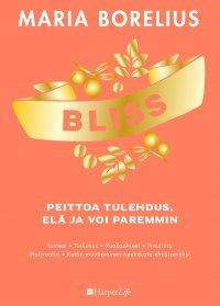 Bliss: peittoa tulehdus, elä ja voi paremmin : tunteet, tutkimus, ruokaohjeet, nautinto, motivaatio, kodin muuttaminen tulehdusta ehkäiseväksi