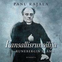 Kansallisrunoilija : J. L. Runebergin elämä