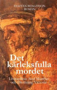 DET KÄRLEKSFULLA MORDET: LIVMEDIKUS AXEL MUNTHE OCH DROTTNING VICTORIA