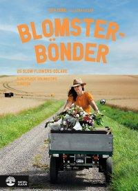 Blomsterbönder : 25 slow flowers-odlare. Självplock, odlingstips & möten