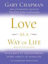Love as a way of life : seven keys to transforming every aspect of your life