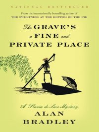 The Grave's a Fine and Private Place : Flavia de Luce Mystery Series, Book 9