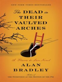 The Dead in Their Vaulted Arches : Flavia de Luce Mystery Series, Book 6