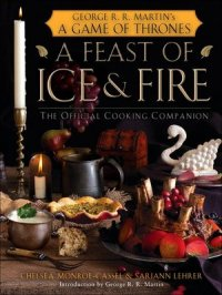 A Feast of Ice and Fire : An Official Companion Cookbook to A Game of Thrones