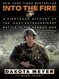 Into the Fire : A Firsthand Account of the Most Extraordinary Battle in the Afghan War