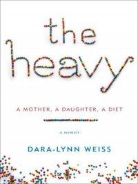 The Heavy : A Mother, a Daughter, a Diet—A Memoir