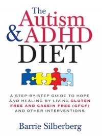 The Autism & ADHD Diet : A Step-by-Step Guide to Hope and Healing by Living Gluten Free and Casein Free (GFCF) and Other Interventions