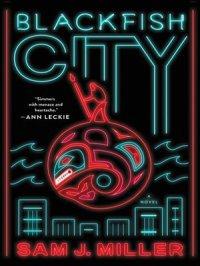 Blackfish City : A Novel