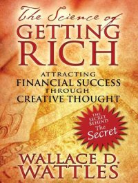 The Science of Getting Rich : Attracting Financial Success through Creative Thought