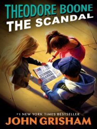 Theodore Boone--The Scandal : Theodore Boone Series, Book 6