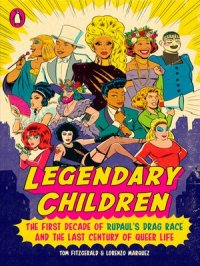 Legendary Children : The First Decade of RuPaul's Drag Race and the Last Century of Queer Life