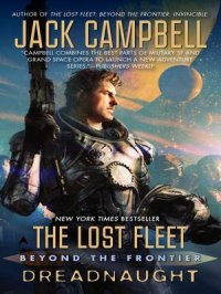 Dreadnaught : The Lost Fleet: Beyond the Frontier Series, Book 1