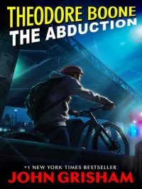 The Abduction : Theodore Boone Series, Book 2