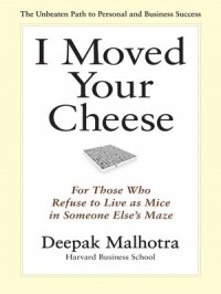 I Moved Your Cheese : For Those Who Refuse to Live as Mice in Someone Else's Maze