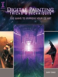 Digital Painting Tricks & Techniques : 100 Ways to Improve Your CG Art