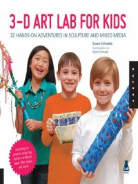 3D Art Lab for Kids : 32 Hands-on Adventures in Sculpture and Mixed Media--Including fun projects using clay, plaster, cardboard, paper, fiber beads and more!