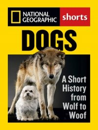 Dogs : A Short History from Wolf to Woof