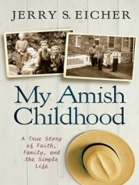 My Amish Childhood : A True Story of Faith, Family, and the Simple Life