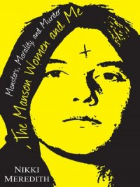 The Manson Women and Me : Monsters, Morality, and Murder