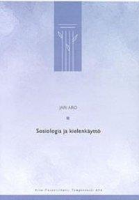 Sosiologia ja kielenkäyttö : retoriikka, narratiivi, metafora