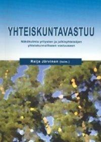 YHTEISKUNTAVASTUU : näkökulmia yritysten ja julkisyhteisöjen yhteiskunnalliseen vastuuseen / Raija Järvinen (toim.)
