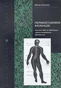 Hermostumisen aikakausi : neuroosit 1800- ja 1900-lukujen vaihteen suomalaisessa lääketieteessä