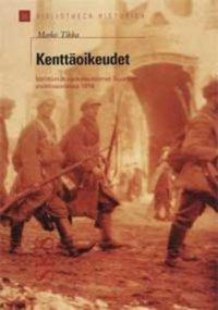 Kenttäoikeudet : välittömät rankaisutoimet Suomen sisällissodassa 1918