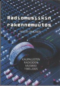 Radiomusiikin rakennemuutos : kaupallisten radioiden musiikki 1985-2005