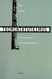 Toimintatutkimus : kenttätyötä ja muutospyrkimyksiä / Arja Kuula